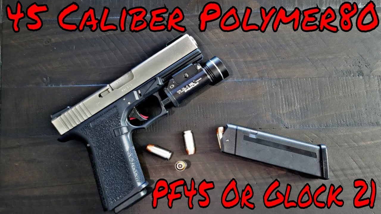 Polymer80 Large Fame PF45 Build 45 Calibers Of Boom!