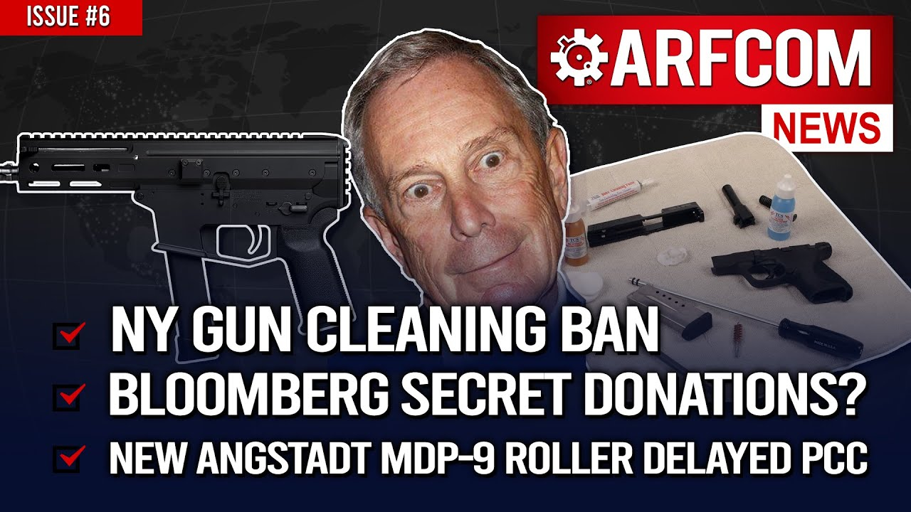 [ARFCOM News] NY Gun Cleaning BAN + Bloomberg Secret Donations?+ Angstadt MDP-9 Roller Delayed PCC