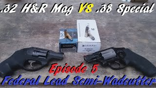 .32 H&R Mag VS .38 Special Episode 5: Federal Lead Semi-Wadcutter