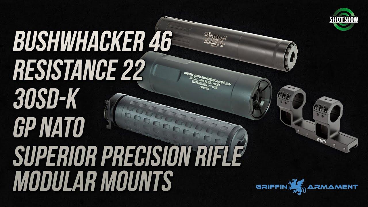 Griffin Armament Bushwhacker, Resistance, 30SD-K, GP Nato Suppressors & SPRM Mounts - SHOT Show 2020