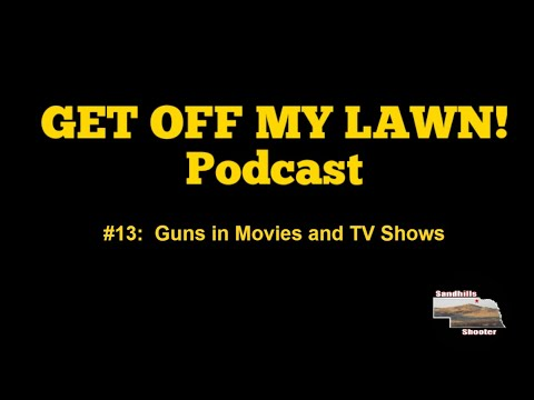 GET OFF MY LAWN! Podcast #013:  Guns in the Movies and on TV