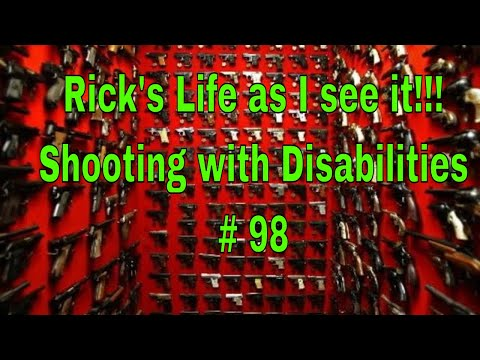 Rick's Life as I see it!!! Shooting with Disabilities # 98