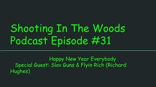 Happy New Year Edition Shooting In the Woods Podcast Episode #31