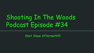 Shot Show After Math ft  Flying Rich!!!! Shooting In the Woods Podcast Episode #34