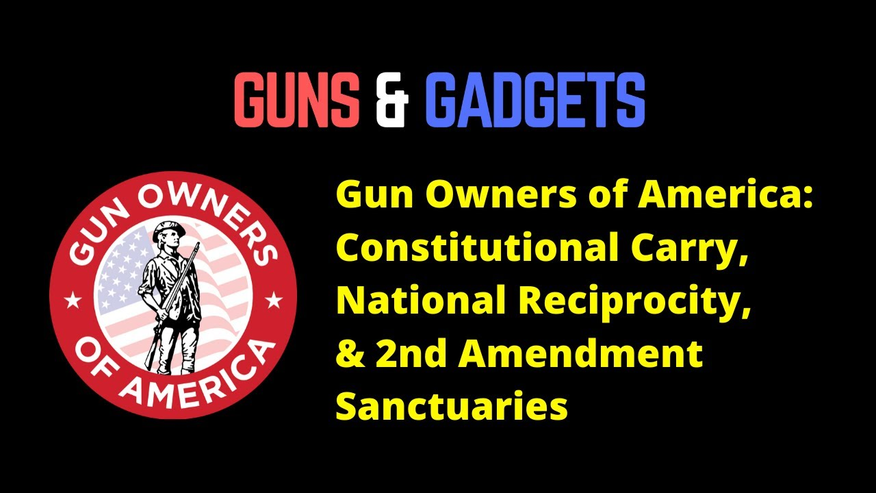 Gun Owners of America: Constitutional Carry, National Reciprocity, & 2nd Amendment Sanctuaries