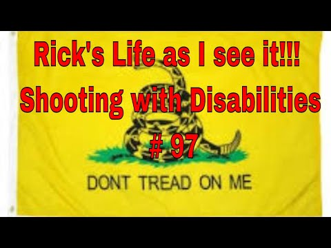 Rick's Life as I see it!!! Shooting with Disabilities # 97