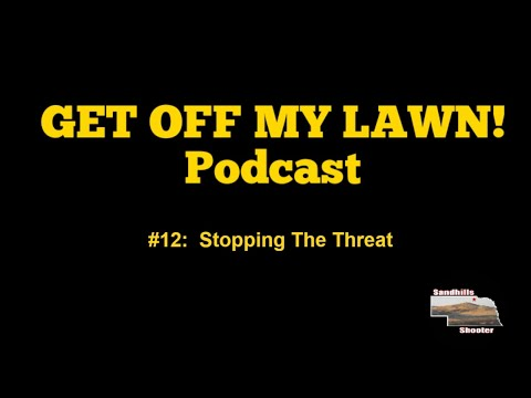 GET OFF MY LAWN! Podcast #012:  Stopping The Threat (By ANY Means Necessary???)
