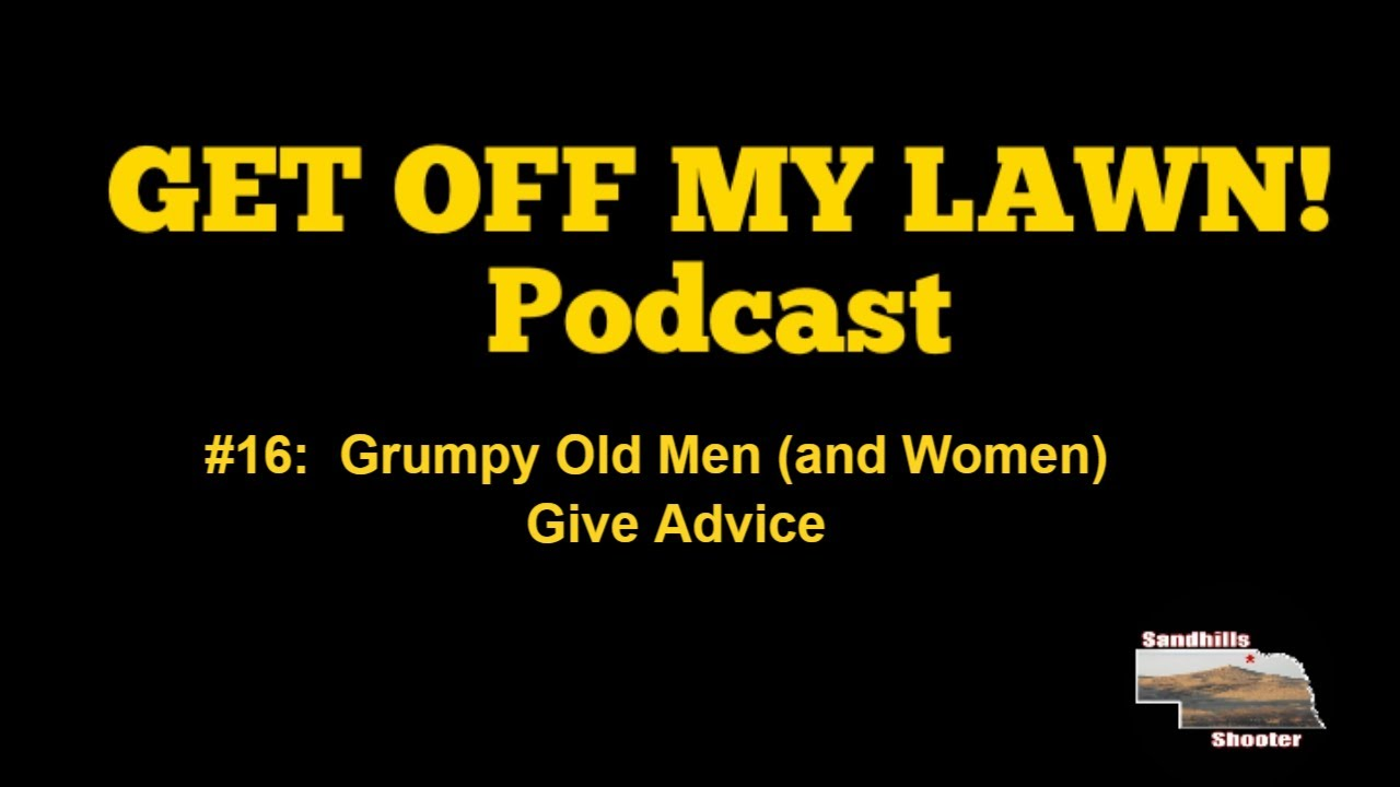 GET OFF MY LAWN! Podcast #016:  Grumpy Old Men (and Women) Advice Chat