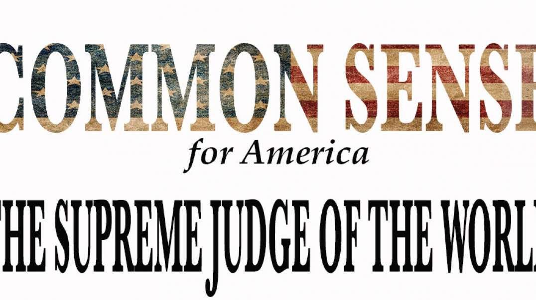 THE SUPREME JUDGE OF THE WORLD. Common Sense Talk.