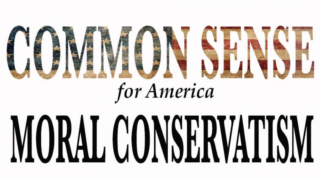 MORAL CONSERVATISM. Common Sense Talk