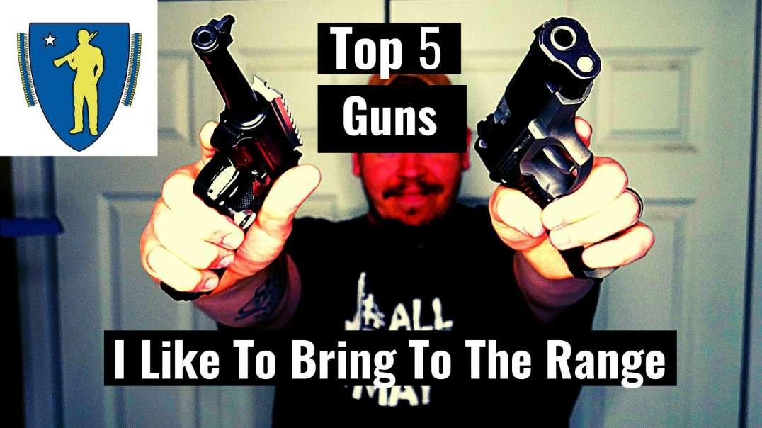 Top 5 Guns I Like to Bring To The Range!!