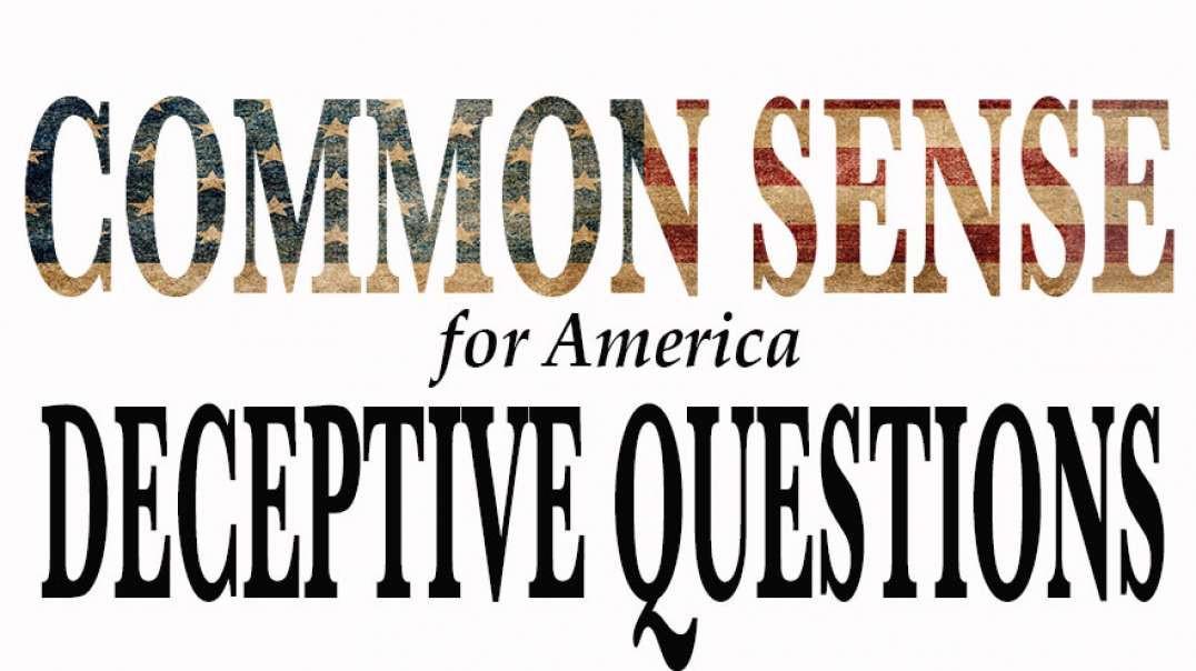 DECEPTIVE QUESTIONS. Common Sense Talk.