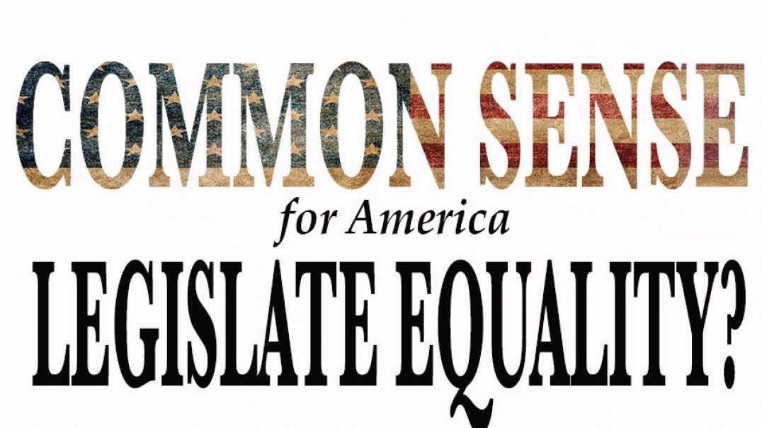 LEGISLATE EQUALITY?
