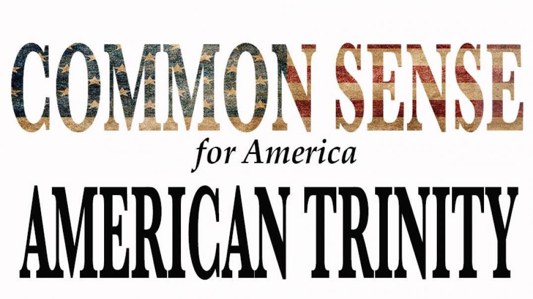 AMERICAN TRINITY. Common Sense Talk