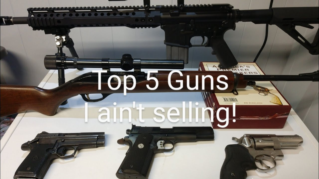 My top 5 guns, I ain't selling