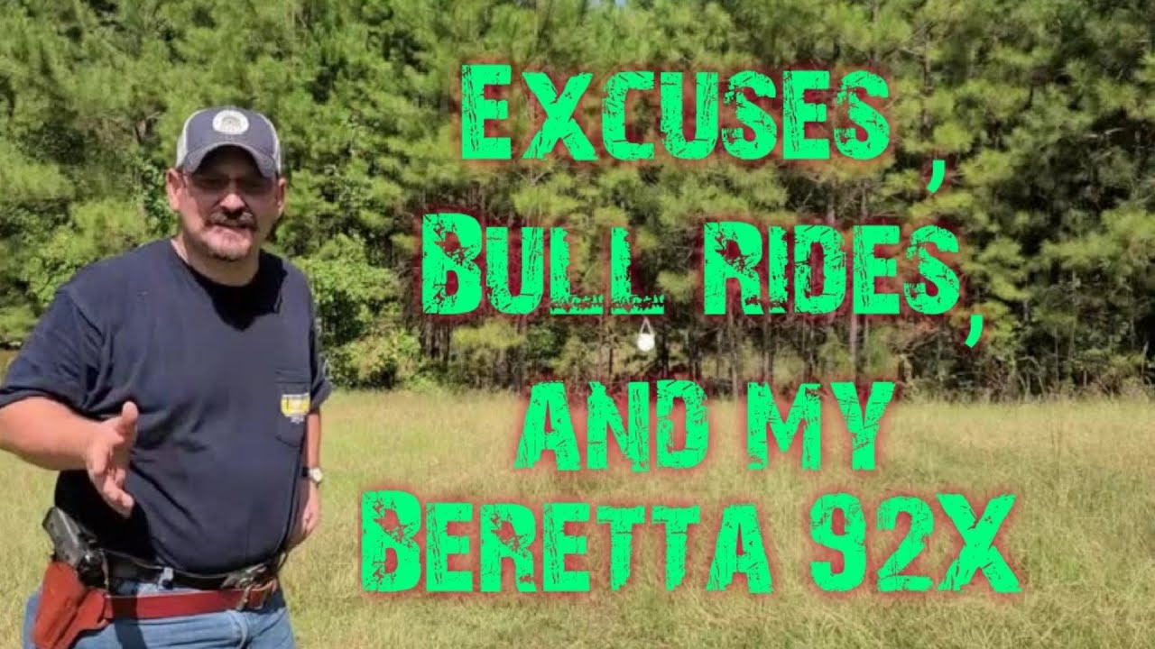 Excuses Bull Rides, and My Beretta 92X