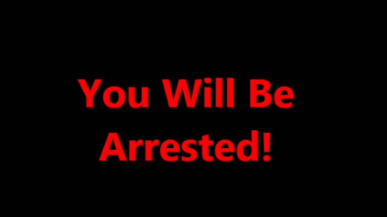You Will Be Arrested!