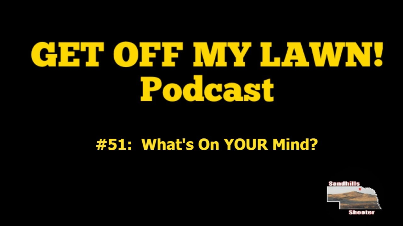 GET OFF MY LAWN! Podcast #051:  What's On YOUR Mind?