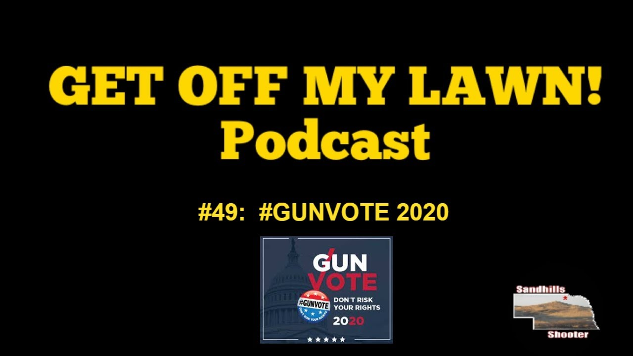 GET OFF MY LAWN! Podcast #049:  #GUNVOTE 2020